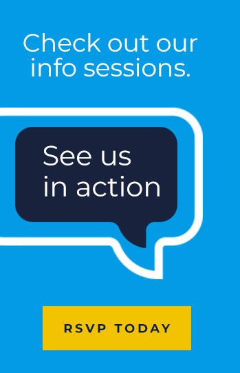 Check out our info sessions. See us in action. RSVP today.